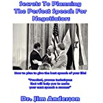 Secrets to Planning the Perfect Speech for Negotiators: How to Plan to Give the Best Speech of Your Life!   Dr. Jim Anderson