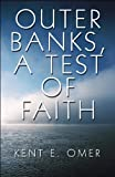 Outer Banks, a Test of Faith, Kent E. Omer, 1607493926