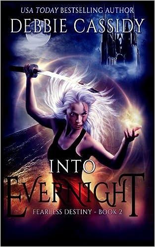 Into Evernight: an Urban Fantasy Novel (Fearless Destiny) (Volume 2
