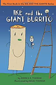 Ike and the Giant Burrito (Ike and the Giants) (Volume 1)