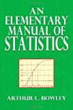 An Elementary Manual of Statistics, Arthur L. Bowley, 149423260X