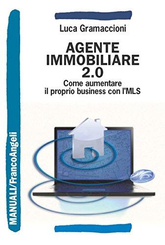 Download Agente immobiliare 2.0. Come aumentare il proprio business con l'MLS: Come aumentare il proprio business con l'MLS (Manuali) (Italian Edition) Pdf