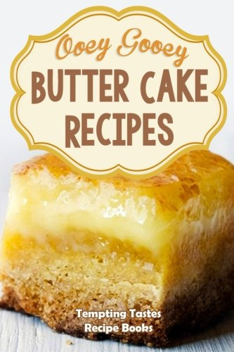 (Butter Cake Recipes: Ooey Gooey Delicious & Easy Cake Mixes for Dessert )