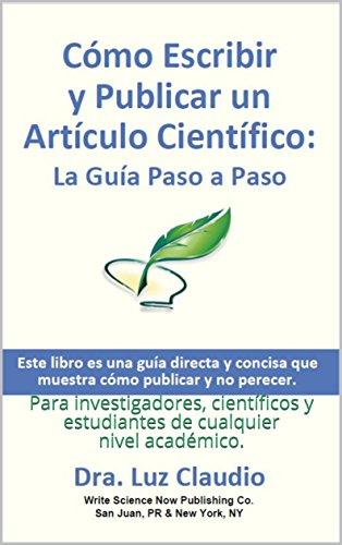 Cómo Escribir y Publicar un Artículo Científico: La Guía Paso a Paso: Para investigadores, científicos y estudiantes de cualquier nivel académico.