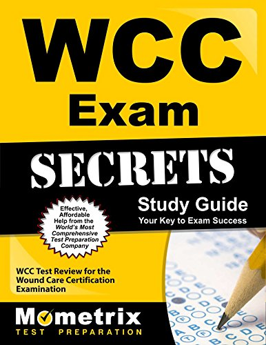 WCC Exam Secrets Study Guide: WCC Test Review for the Wound Care Certification Examination (Secrets (Mometrix))