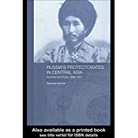 Russia's Protectorates in Central Asia: Bukhara and Khiva, 1865-1924