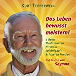 Das Leben bewusst meistern! 3 Basis-Meditationen für mehr Leichtigkeit & inneren Frieden | Kurt Tepperwein
