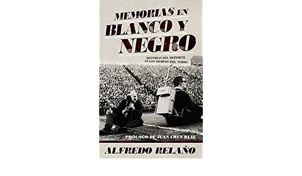 Amazon.com: Memorias en blanco y negro (Deportes (corner)) (Spanish Edition) eBook: Alfredo Relaño: Kindle Store
