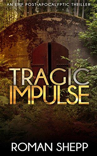 Tragic Impulse: A Post Apocalyptic EMP Survival Thriller (The Beginning Book 3)