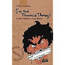 J'ai tué Maurice Thorez !: et autres histoires overpolitiques (Overlittérature) (French Edition)