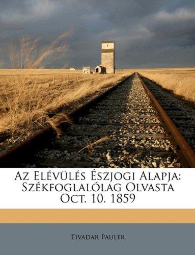 Download Az Elévülés Észjogi Alapja: Székfoglalólag Olvasta Oct. 10. 1859 (Hungarian Edition) PDF
