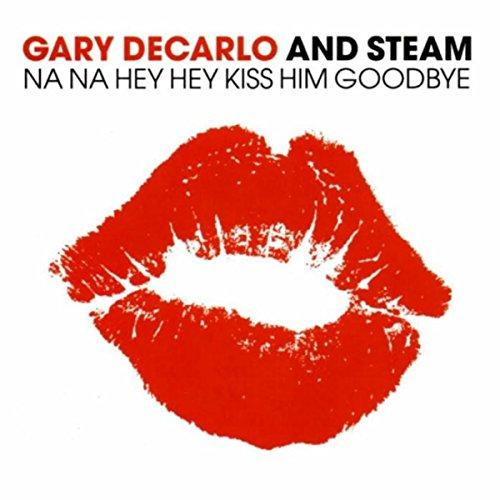 Na Na Hey Hey Kiss Him Goodbye (Na Na Na Hey Hey Goodbye Steam)