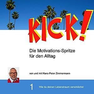 Wie du deinen Lebenstraum verwirklichst (Kick! 1) Hörbuch