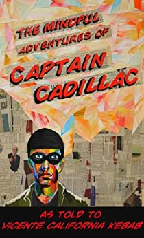 The Mindful Adventures of Captain Cadillac by [California Kebab, Vicente]