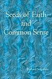 Seeds of Faith and Common Sense, Richard Seignious, 1419618660
