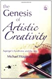 The Genesis Of Artistic Creativity: Asperger's Syndrome And The Arts, Michael Fitzgerald, 1843103346