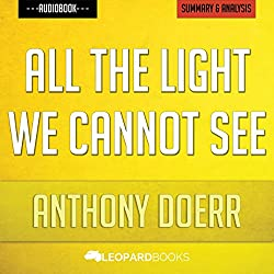 All the Light We Cannot See, by Anthony Doerr | Unofficial & Independent Summary & Analysis
