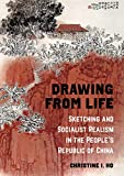 Drawing from Life: Sketching and Socialist Realism in the People's Republic of China