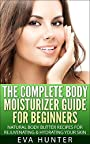 Body Moisturizer: Guide for Beginners - Natural Body Butter Recipes for Rejuvenating & Hydrating your Skin