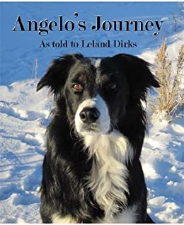 Angelo's Journey: A Border Collie's Quest for Home by [Dirks, Angelo, Dirks, Leland]