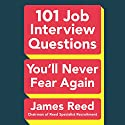 101 Job Interview Questions You'll Never Fear Again Audiobook by James Reed Narrated by John Lee
