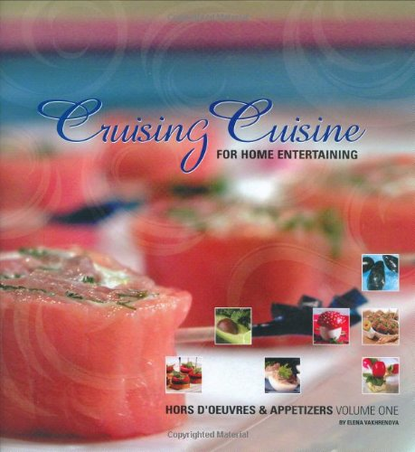 Cruising Cuisine for Home Entertaining, Hors d'Oeuvres and Appetizers (Cruising Cuisine for Home Entertaining, 1) by Elena Vakhrenova