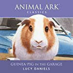 Animal Ark: Guinea-Pig in the Garage   Lucy Daniels