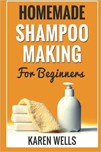Homemade Shampoo Making For Beginners Easy Gentle Diy Natural Shampoo Recipes For Normal Dry Or Oily Hair Homemade Beauty Products Amazon De Wells Karen Fremdsprachige Bucher