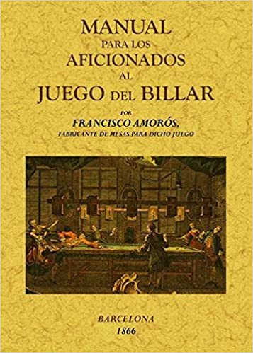 Manual para los aficionados al juego de billar: Amazon.es: Amoros, Francisco: Libros