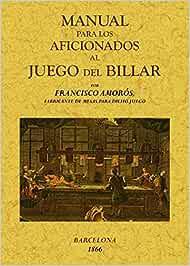 Manual para los aficionados al juego de billar: Amazon.es: Amoros ...