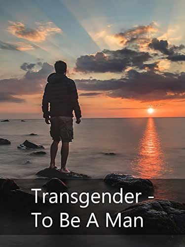 Transgender - To Be A Man