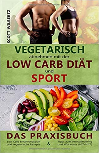 Vegetarisch Abnehmen Mit Der Low Carb Diat Und Sport Das Praxisbuch
