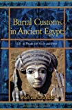 Burial Customs in Ancient Egypt: Life in Death for Rich and Poor (BCP Egyptology)