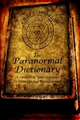 The Paranormal Dictionary: A Complete Users Guide to Everything Paranormal Paperback