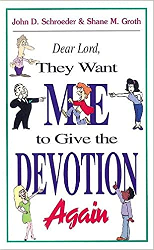 Dear Lord, They Want Me to Give the Devotion Again