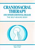 The Self-Healing Body: Craniosacral Therapy and Sonato-Emotional Release