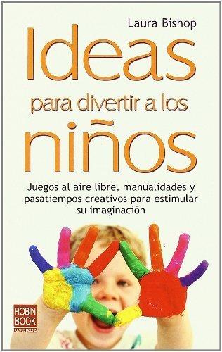 Ideas para divertir a los ni?os: Juegos al aire libre, manualidades y pasatiempos creativos para estimular su imaginaci?n (Nuevos Padres) (Spanish Edition) by Laura Bishop (2011-07-01)