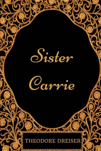 annotated bibliography for sister carrie Theodore dreiser: a primary bibliography & reference guide  the making of  theodore dreiser's sister carrie is one of the best-known--and  the story of  sister carrie began in march 1894 when young theodore dreiser,.