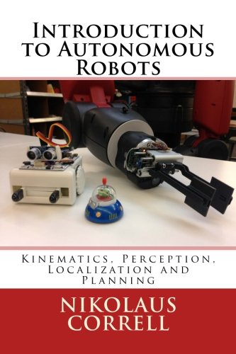 Introduction to Autonomous Robots: Kinematics, Perception, Localization and Planning by Magellan Scientific