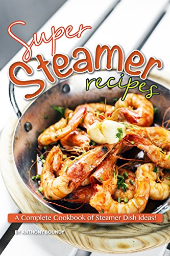 Super Steamer Recipes: A Complete Cookbook of Steamer Dish Ideas! ()