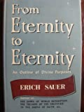 img - for From Eternity to Eternity: An Outline of Divine Purposes book / textbook / text book