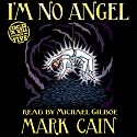 I'm No Angel: Circles in Hell, Book 5 Audiobook by Mark Cain Narrated by Michael Gilboe