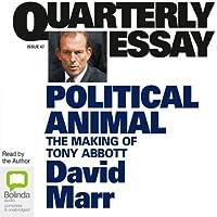 Quarterly Essay 47: Political Animal: The Making of Tony Abbott