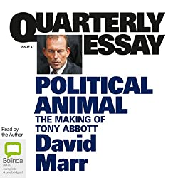 Quarterly Essay 47: Political Animal: The Making of Tony Abbott