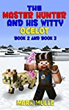 The Master Hunter and His Witty Ocelot, Book Two and Book Three (An Unofficial Minecraft Diary Book for Kids Ages 9 - 12 (Preteen)