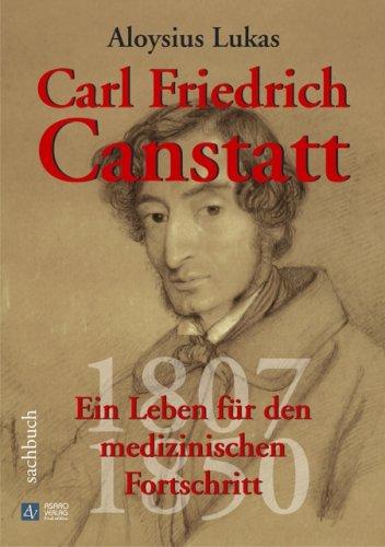 Carl Friedrich Canstatt: Ein Leben für den medizinischen Fortschritt