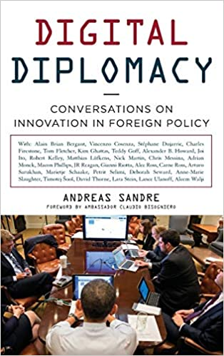 Digital Diplomacy Conversations On Innovation In Foreign Policy Sandre Andreas 9781442236356 Amazon Com Books