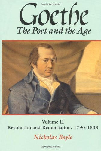 2: Goethe: The Poet and the Age: Volume II: Revolution and Renunciation, 1790-1803 (GOETHE, THE POET OF THE AGE) by Oxford University Press
