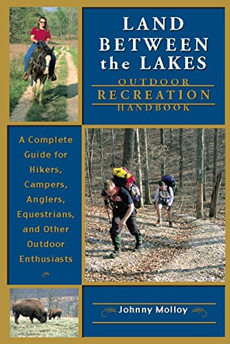 Land Between The Lakes Outdoor Recreation Handbook: A Complete Guide for Hikers, Campers, Anglers, Equestrians, and Other Outdoor Enthusiasts