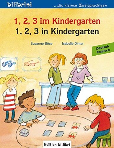 1, 2, 3 im Kindergarten: 1, 2, 3 in Kindergarten / Kinderbuch Deutsch-Englisch